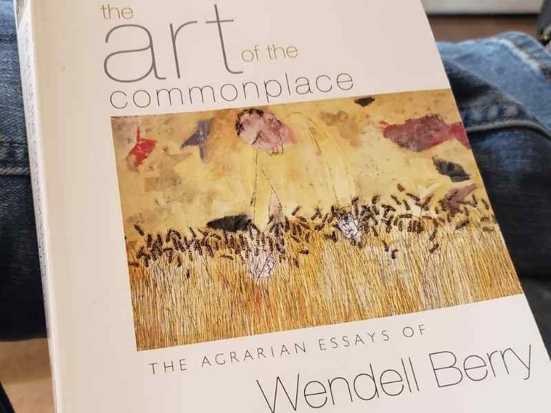Art of The Commonplace by Wendell Berry